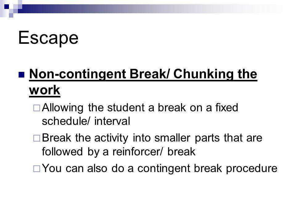 Escape Non-contingent Break/ Chunking the work
