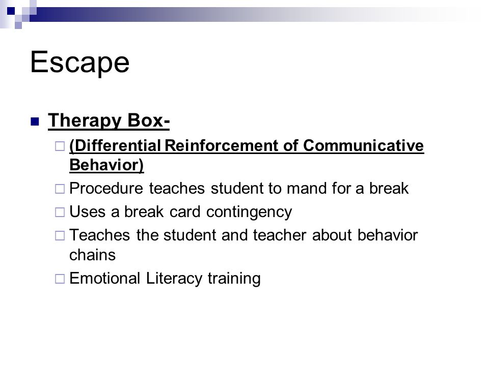 Escape Therapy Box- (Differential Reinforcement of Communicative Behavior) Procedure teaches student to mand for a break.