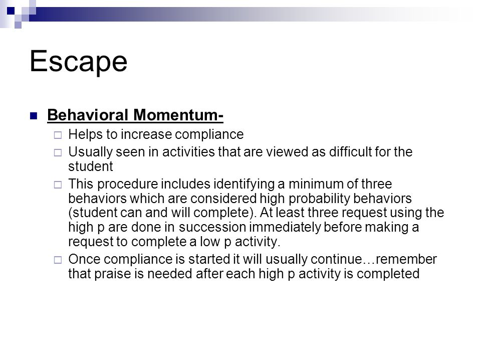 Escape Behavioral Momentum- Helps to increase compliance