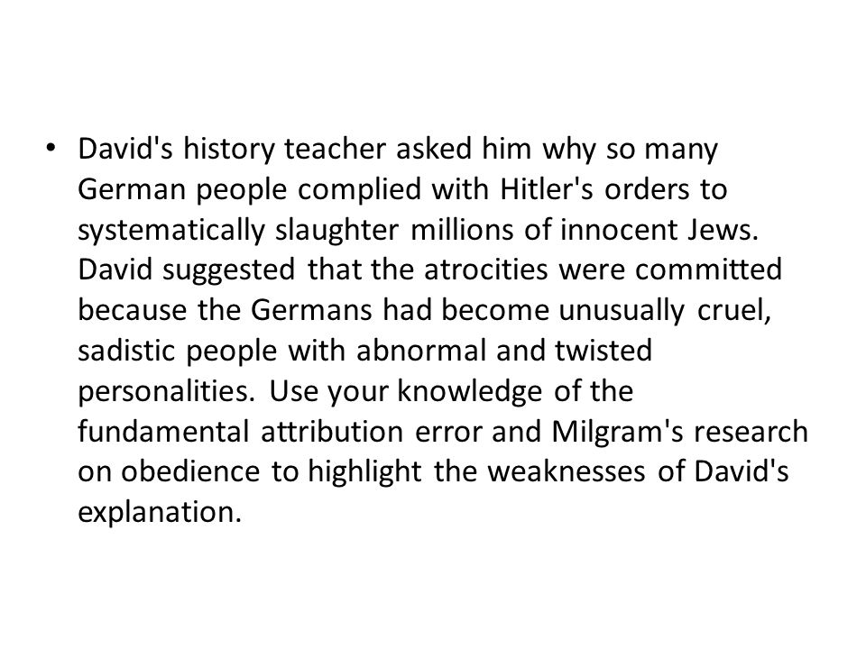 David s history teacher asked him why so many German people complied with Hitler s orders to systematically slaughter millions of innocent Jews.