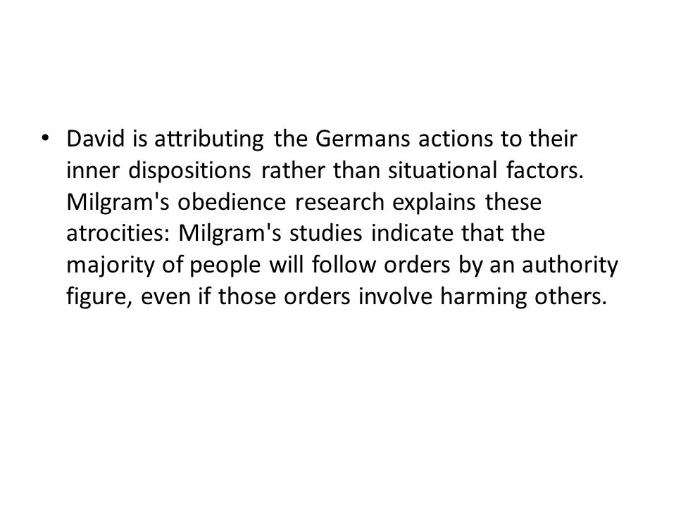 David is attributing the Germans actions to their inner dispositions rather than situational factors.