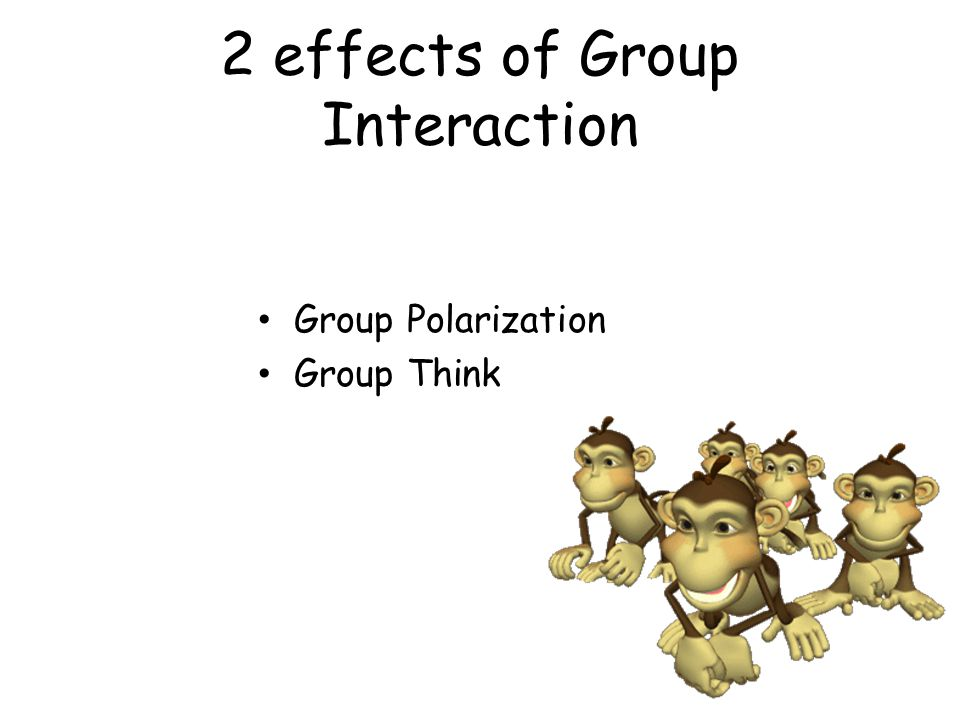 2 effects of Group Interaction