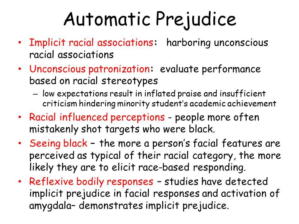 Automatic Prejudice Implicit racial associations: harboring unconscious racial associations.