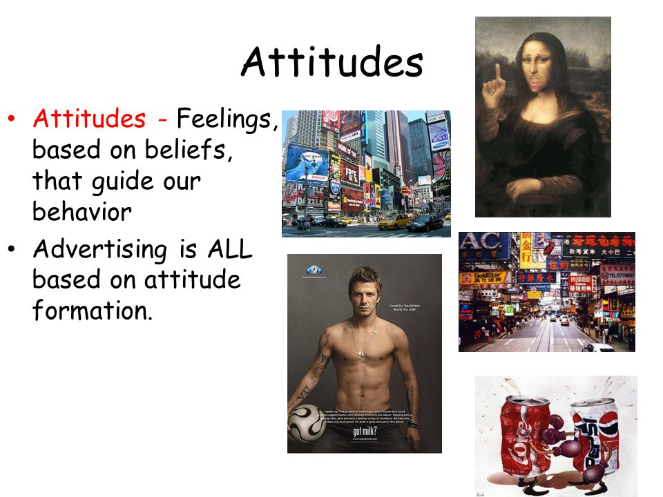 Attitudes Attitudes - Feelings, based on beliefs, that guide our behavior.