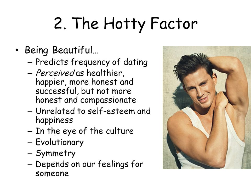 2. The Hotty Factor Being Beautiful… Predicts frequency of dating