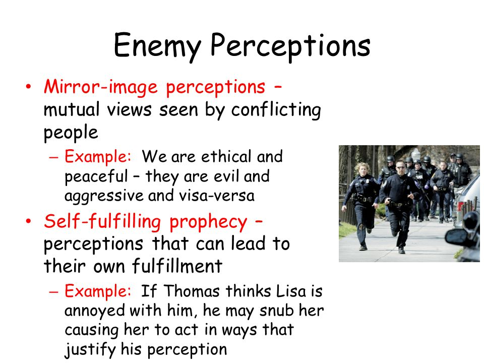 Enemy Perceptions Mirror-image perceptions – mutual views seen by conflicting people.