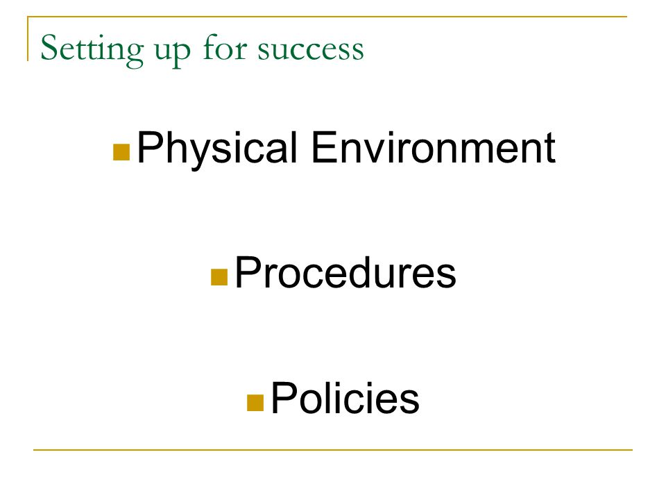 Setting up for success Physical Environment Procedures Policies