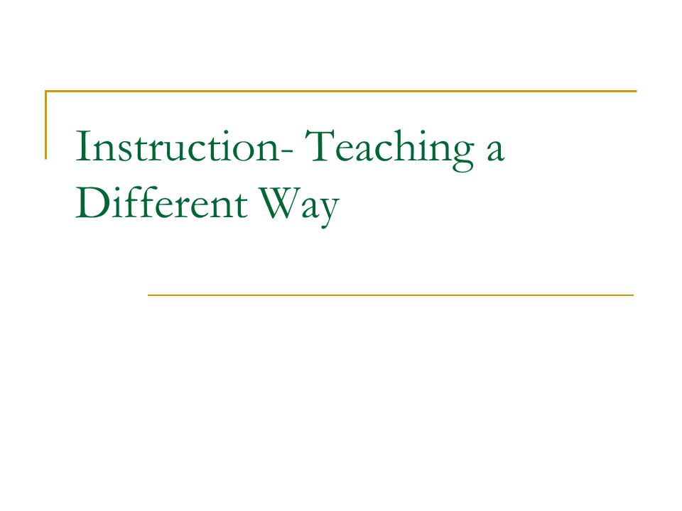 Instruction- Teaching a Different Way