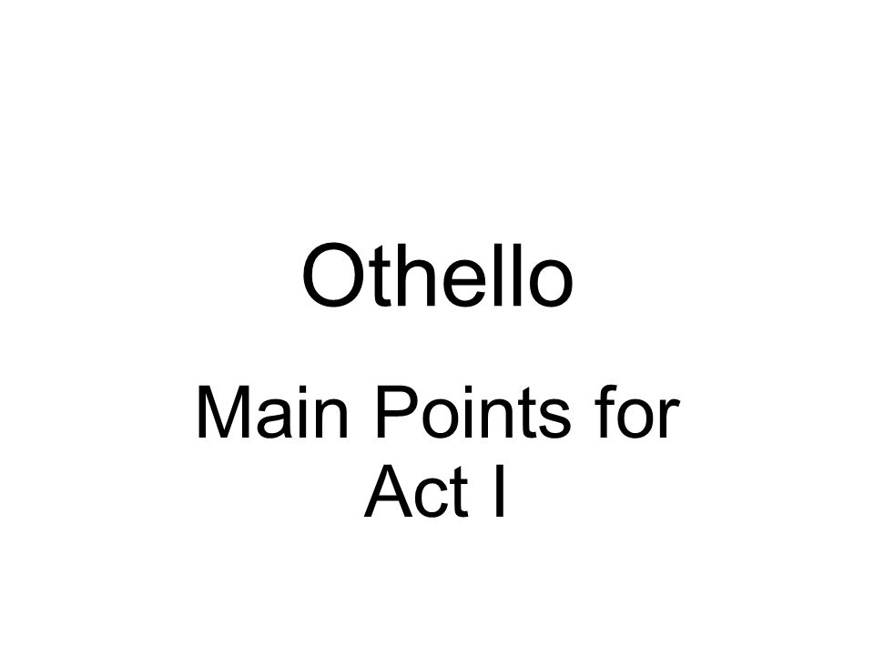Othello Main Points for Act I