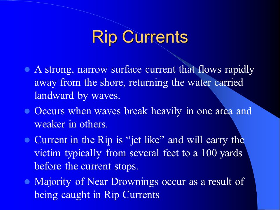 Rip Currents A strong, narrow surface current that flows rapidly away from the shore, returning the water carried landward by waves.