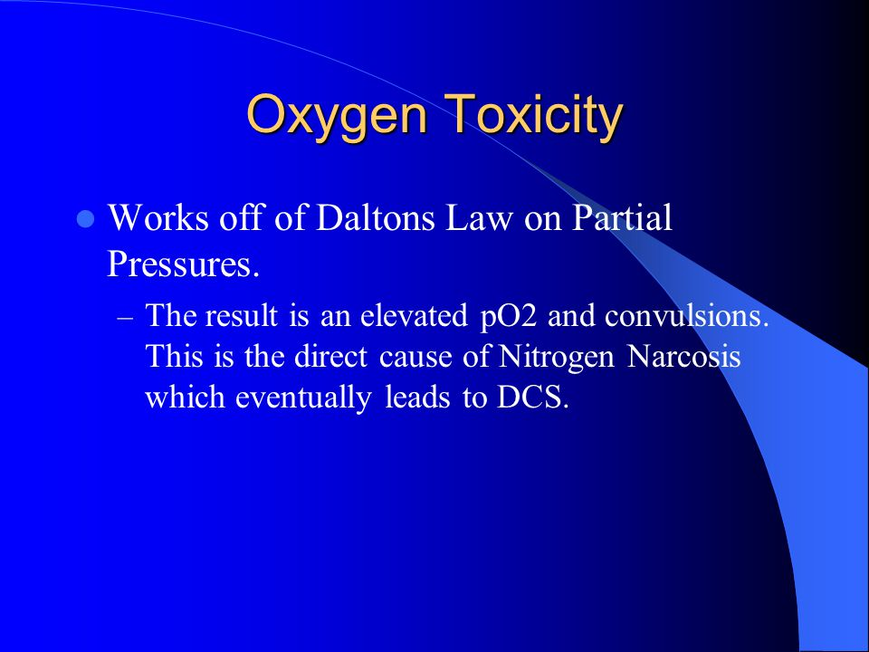 Oxygen Toxicity Works off of Daltons Law on Partial Pressures.