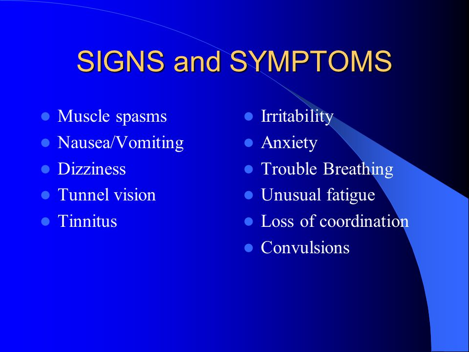 SIGNS and SYMPTOMS Muscle spasms Nausea/Vomiting Dizziness