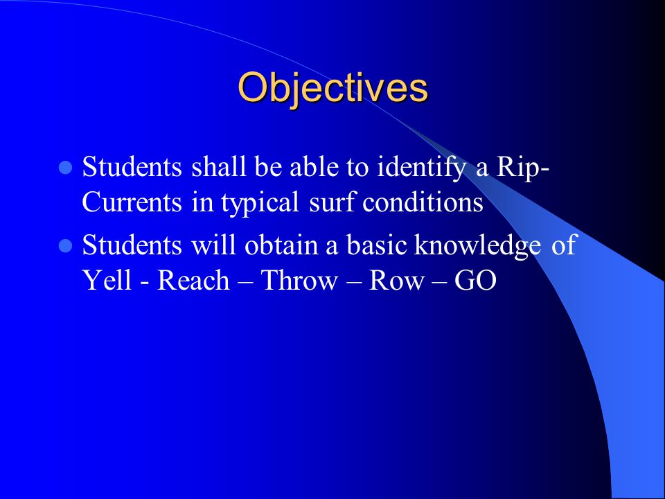 Objectives Students shall be able to identify a Rip-Currents in typical surf conditions.