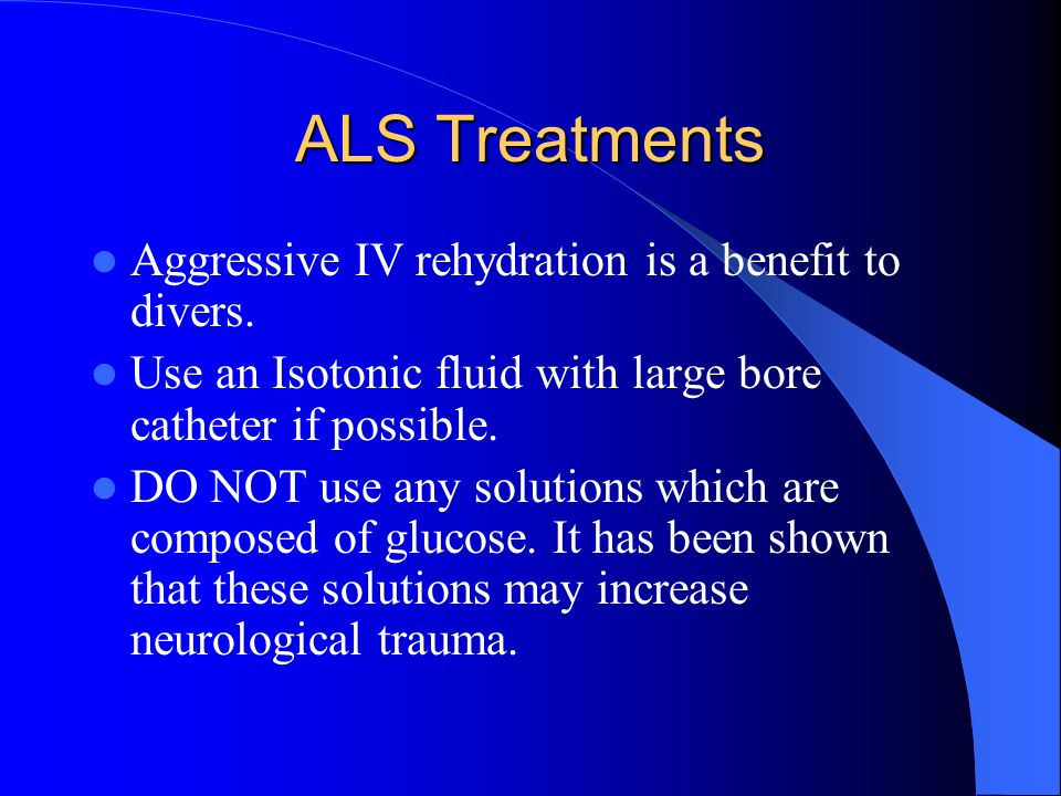ALS Treatments Aggressive IV rehydration is a benefit to divers.