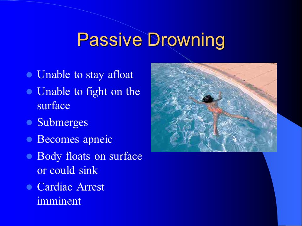 Passive Drowning Unable to stay afloat Unable to fight on the surface