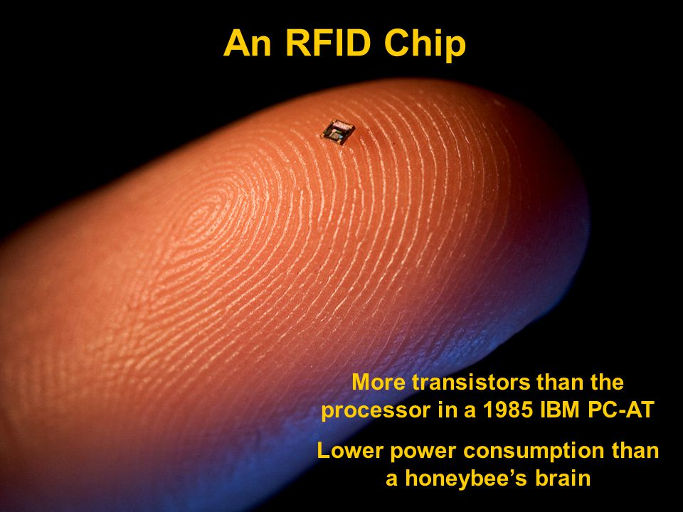 An RFID Chip More transistors than the processor in a 1985 IBM PC-AT