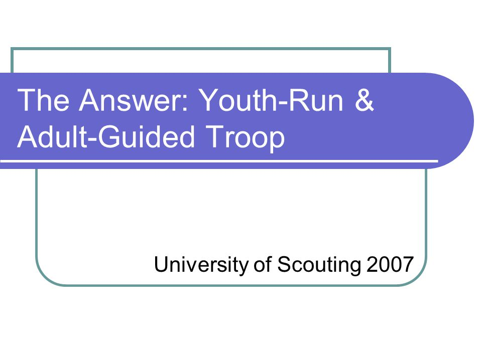 The Answer: Youth-Run & Adult-Guided Troop