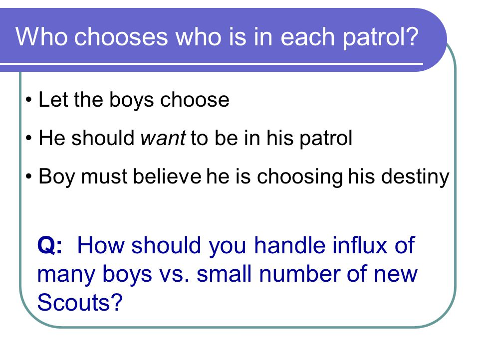 Who chooses who is in each patrol