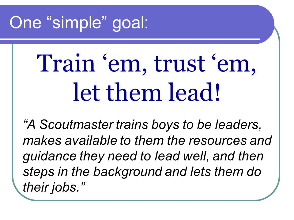 Train 'em, trust 'em, let them lead!