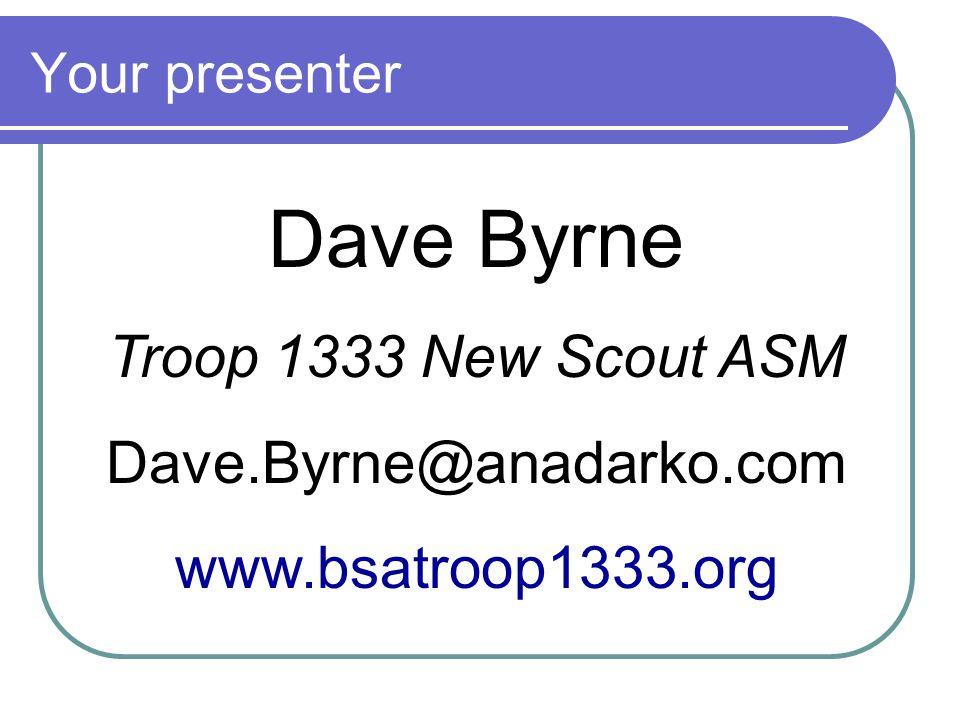Dave Byrne Troop 1333 New Scout ASM Dave.Byrne@anadarko.com