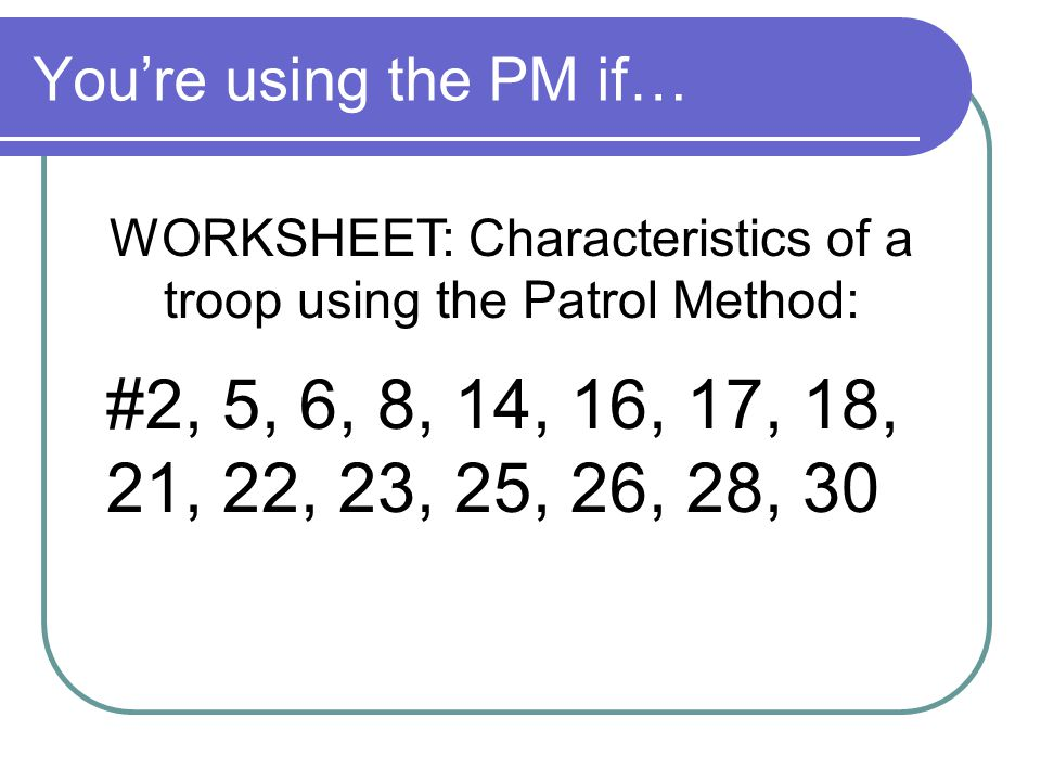WORKSHEET: Characteristics of a troop using the Patrol Method: