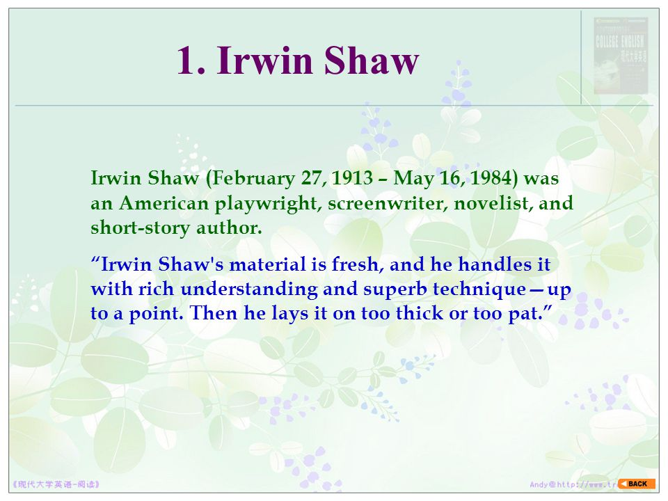 1. Irwin Shaw Irwin Shaw (February 27, 1913 – May 16, 1984) was an American playwright, screenwriter, novelist, and short-story author.