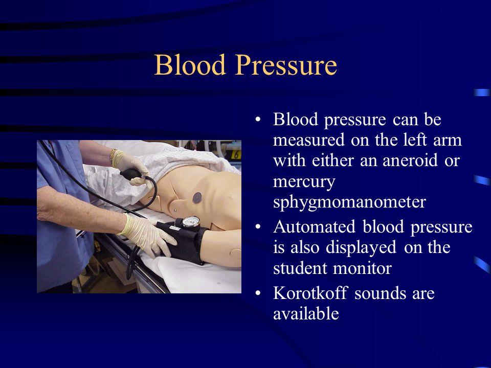 Blood Pressure Blood pressure can be measured on the left arm with either an aneroid or mercury sphygmomanometer.