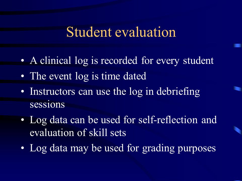 Student evaluation A clinical log is recorded for every student