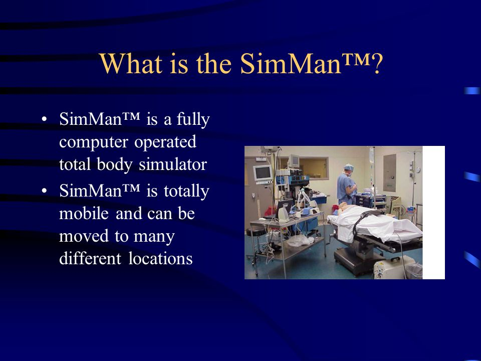What is the SimMan™ SimMan™ is a fully computer operated total body simulator.