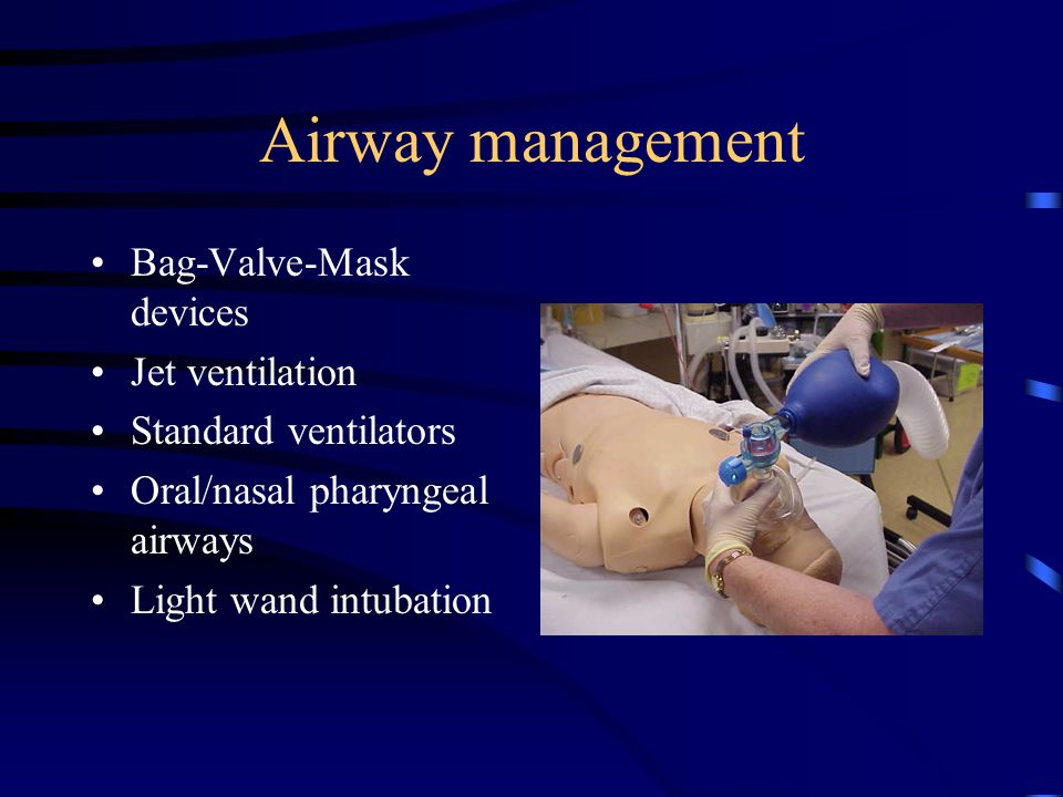 Airway management Bag-Valve-Mask devices Jet ventilation
