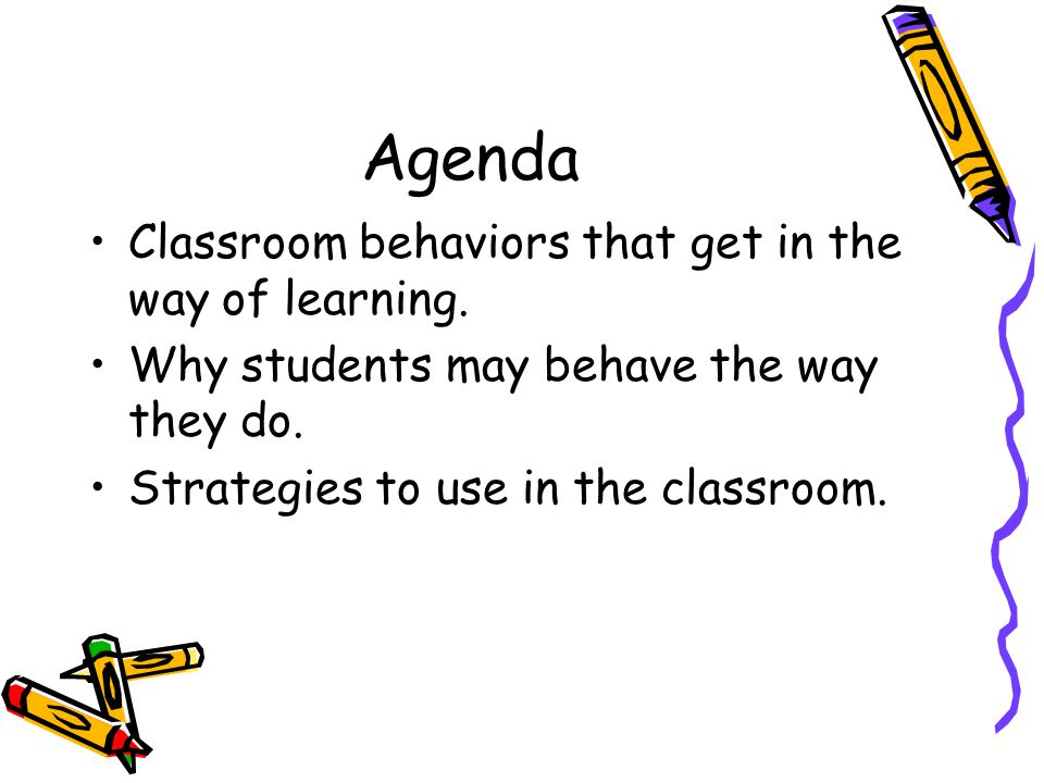 Agenda Classroom behaviors that get in the way of learning.