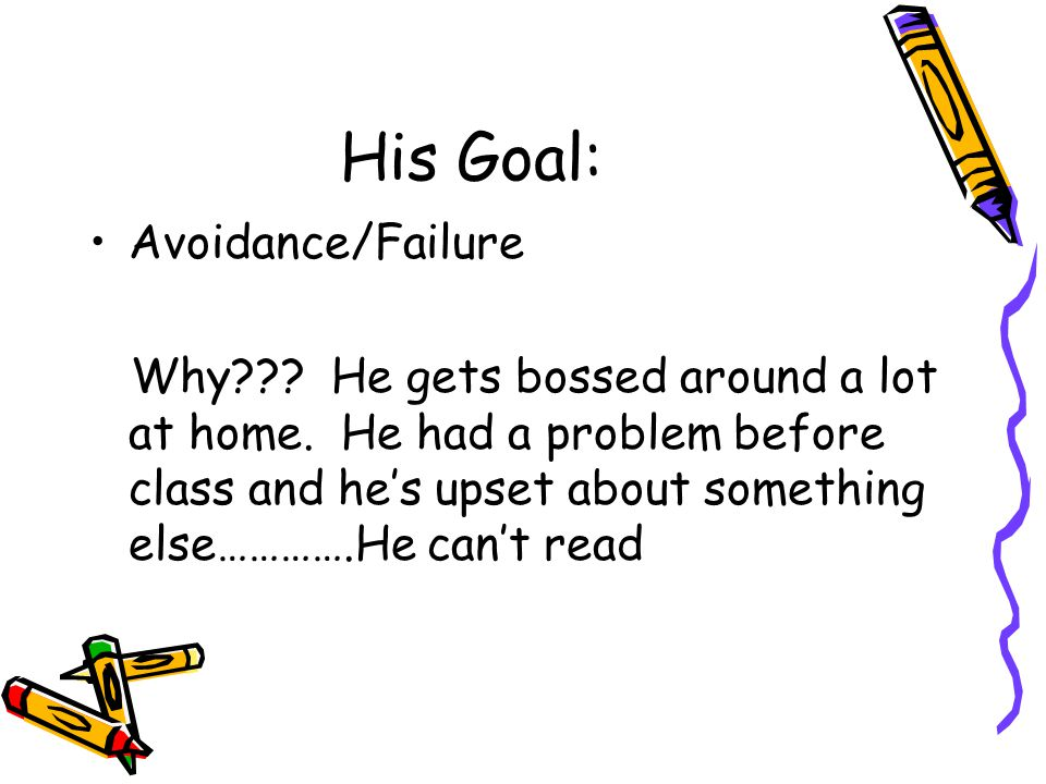 His Goal: Avoidance/Failure