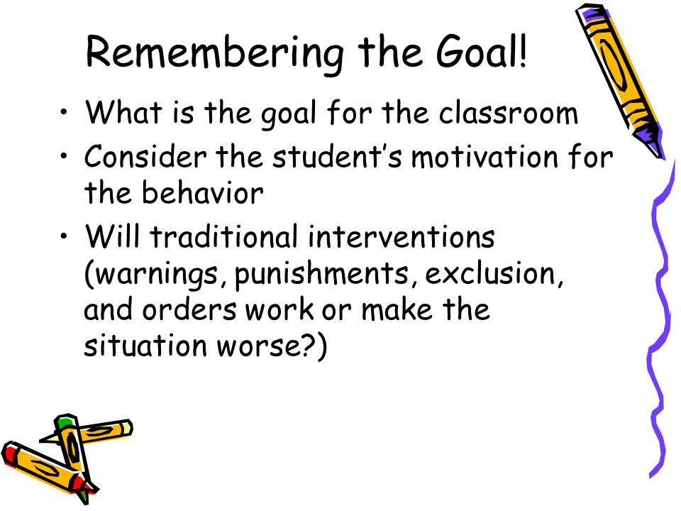 Remembering the Goal! What is the goal for the classroom