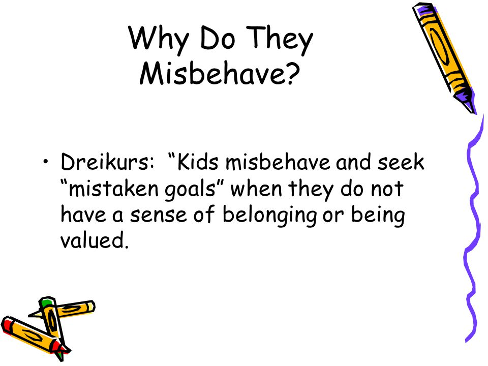 Why Do They Misbehave.