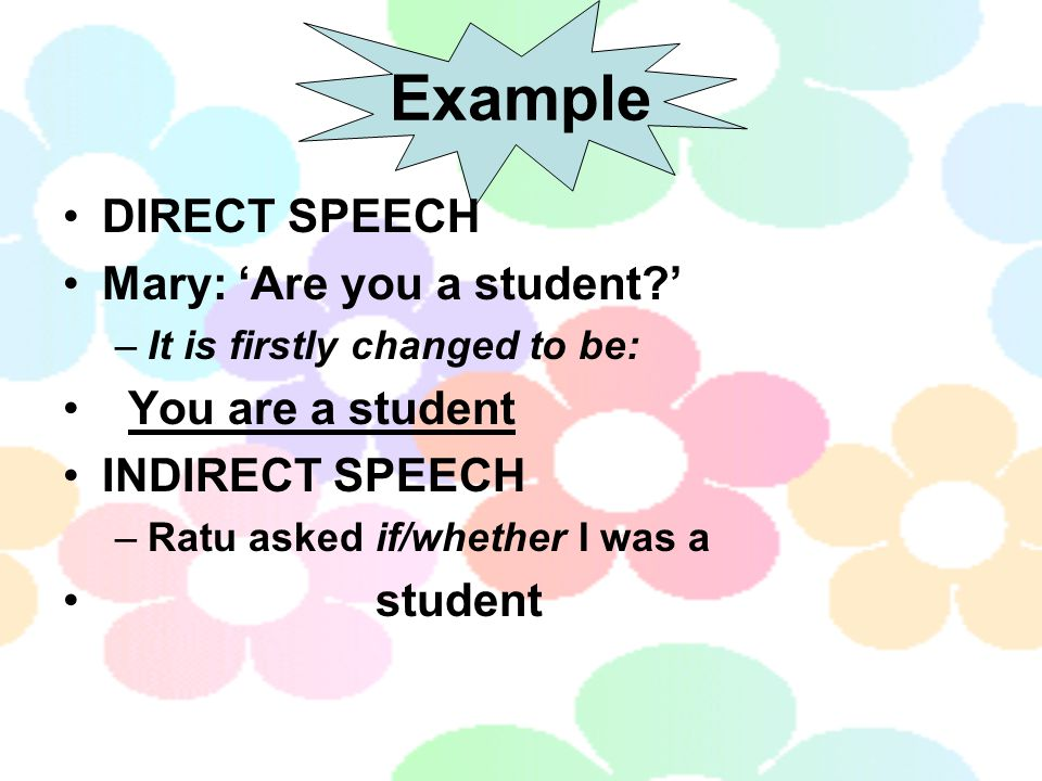 Example DIRECT SPEECH Mary: 'Are you a student ' You are a student