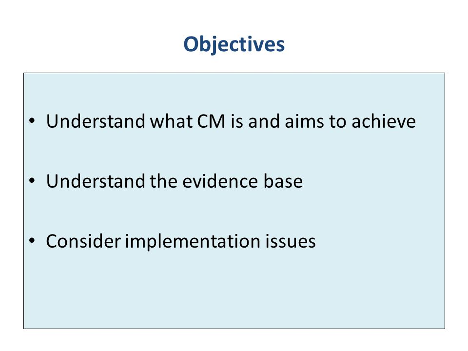 Objectives Understand what CM is and aims to achieve