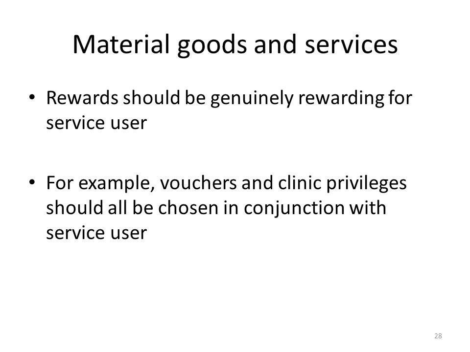Material goods and services