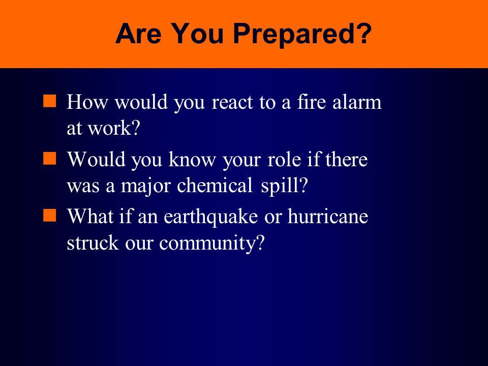 Are You Prepared How would you react to a fire alarm at work