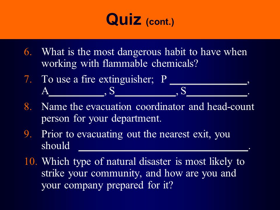 Quiz (cont.) 6. What is the most dangerous habit to have when working with flammable chemicals