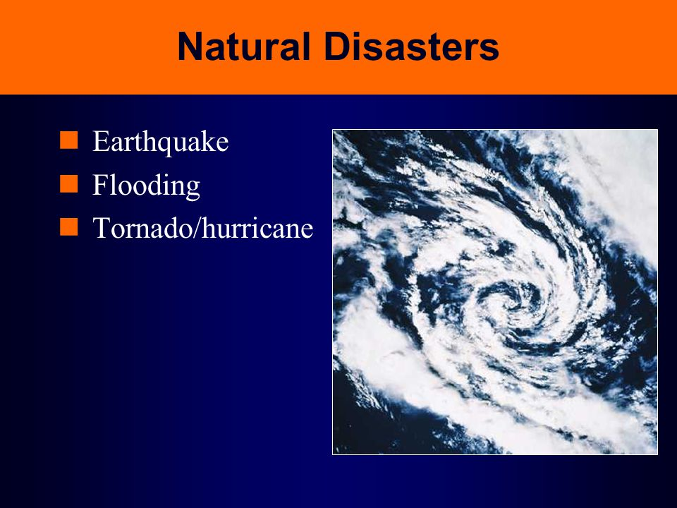 Natural Disasters Earthquake Flooding Tornado/hurricane