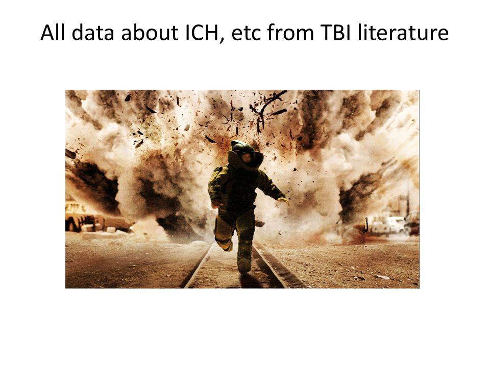 All data about ICH, etc from TBI literature