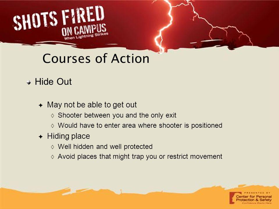 Courses of Action Hide Out May not be able to get out Hiding place