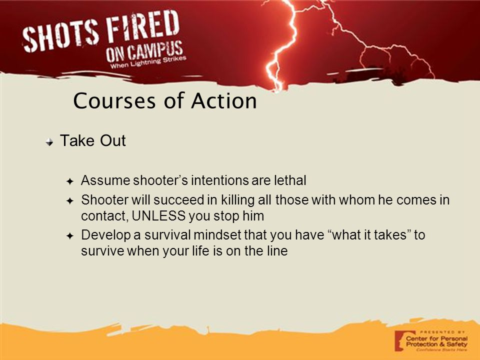 Courses of Action Take Out Assume shooter's intentions are lethal