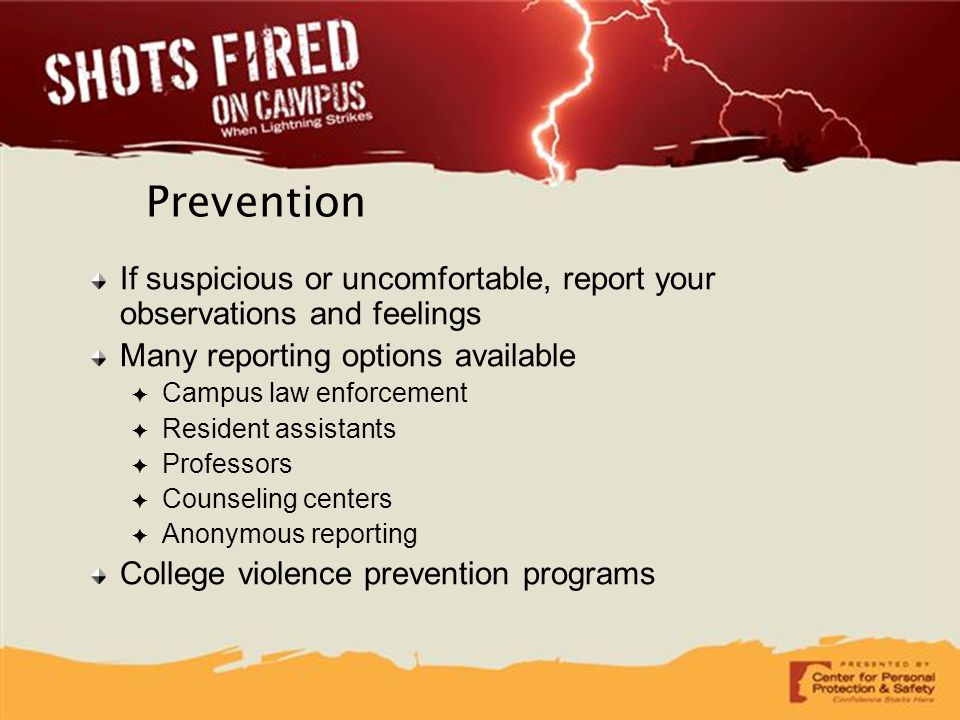 Prevention If suspicious or uncomfortable, report your observations and feelings. Many reporting options available.