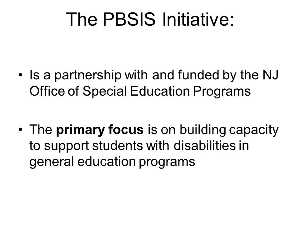 The PBSIS Initiative: Is a partnership with and funded by the NJ Office of Special Education Programs.