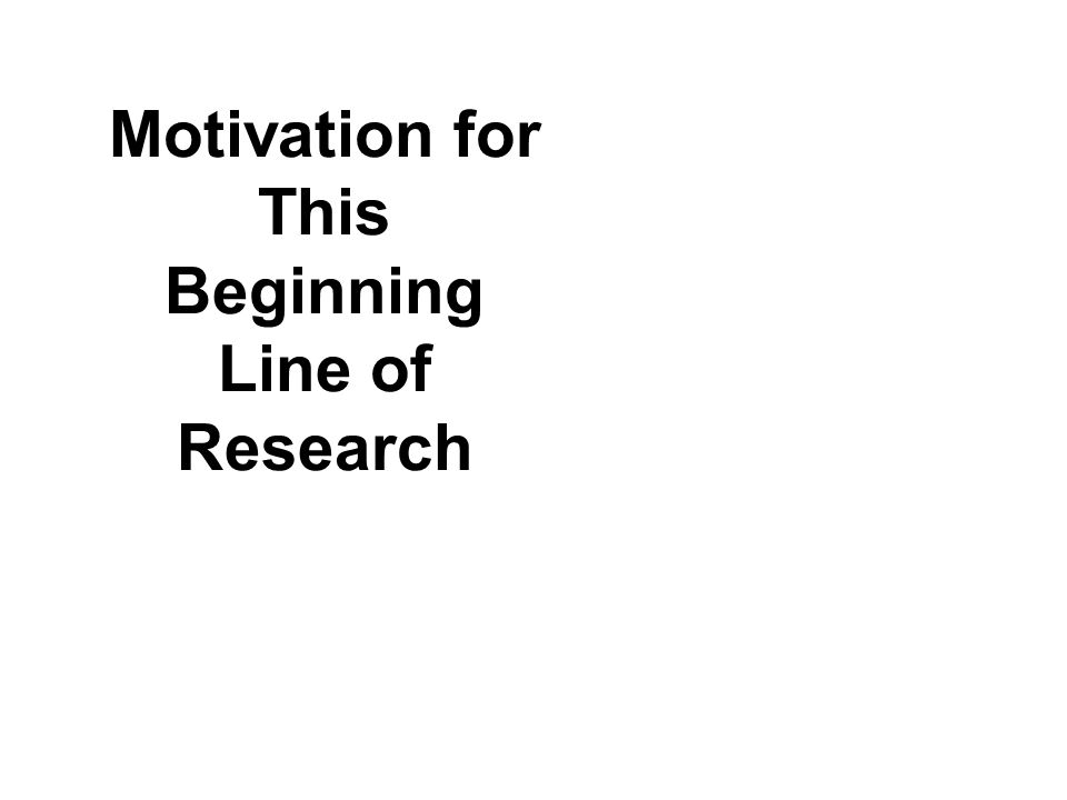 Motivation for This Beginning Line of Research