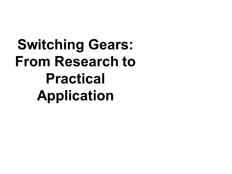Switching Gears: From Research to Practical Application