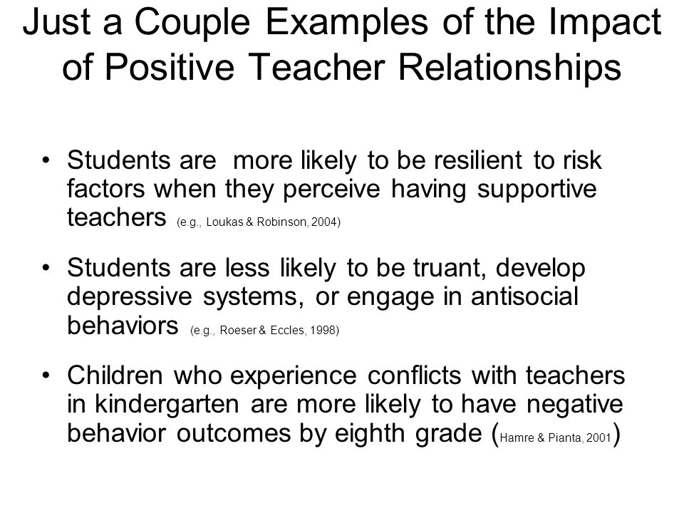 Just a Couple Examples of the Impact of Positive Teacher Relationships