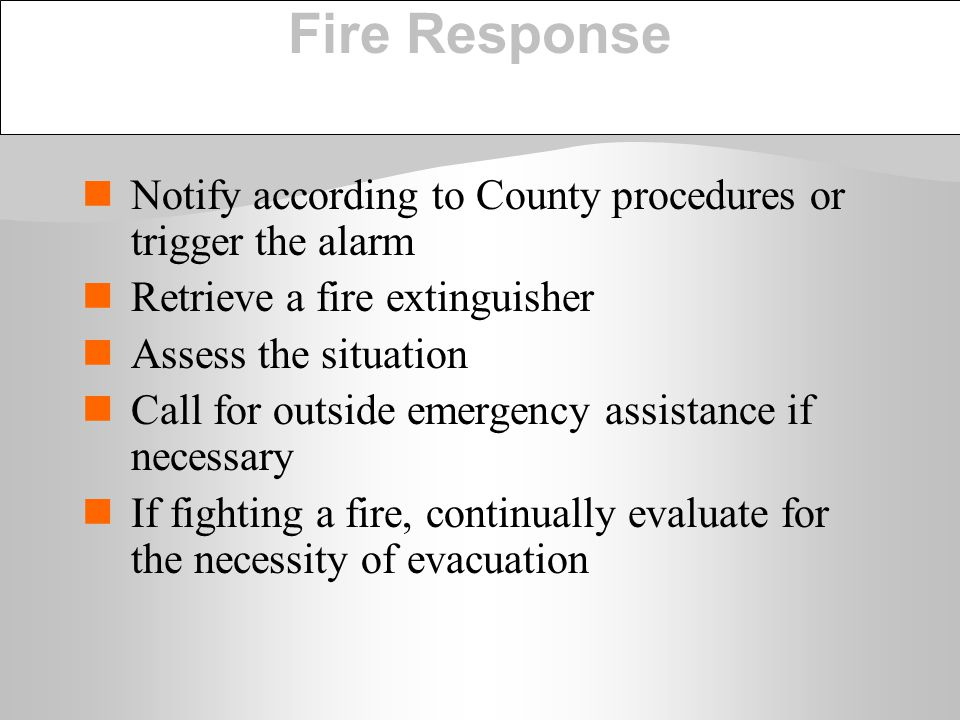 Fire Response Notify according to County procedures or trigger the alarm. Retrieve a fire extinguisher.