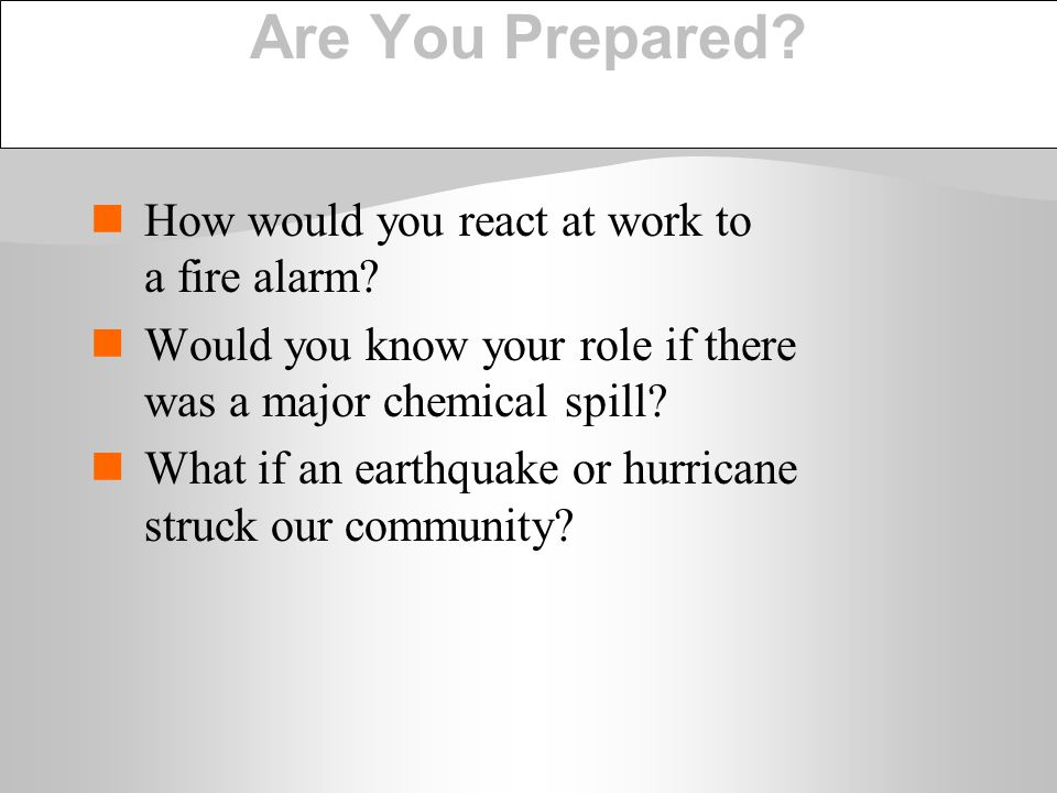 Are You Prepared How would you react at work to a fire alarm